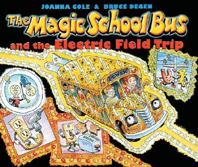 The Magic School Bus and the Electric Field Trip By Cole, Joanna/ Degen, Bruce (ILT)/ Degen, Bruce